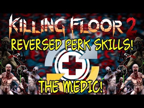 Killing Floor 2 | PLAYING WITH REVERSED PERK SKILLS! - The Medic!
