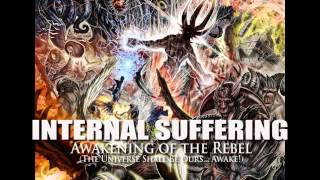 "INTERNAL SUFFERING ""Awakening of the Rebel"" (The Universe Shall Be Ours... Awake!)"