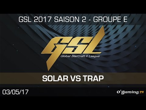 Solar vs Trap - GSL S2 - Stage 1 - Group E - Decider's Match - Starcraft 2