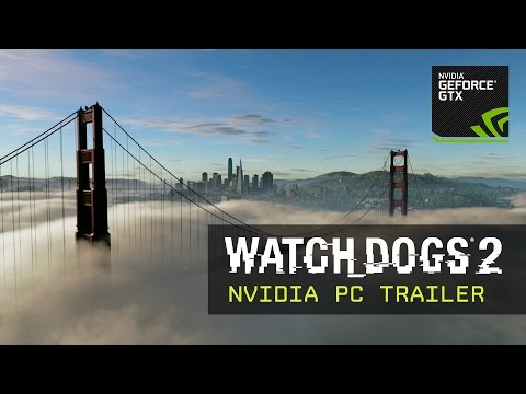 Watch Dogs 2: PC Trailer – NVIDIA GameWorks