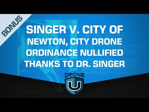 ADU Bonus: SINGER V. City of Newton, City Drone Ordinance Nullified thanks to Dr. Singer