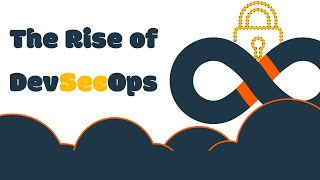 The Rise of DevSecOps
