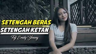 Download lagu FDJ Emily Young - Setengah Beras Setengah Ketan (Official Lyric)