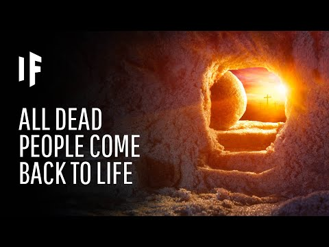 what-if-every-dead-person-was-still-alive?