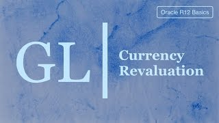 Free Training Video - Foreign Currency Revaluation - Oracle eBusiness Suite R12 General Ledger