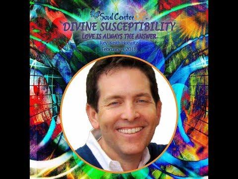 SOUL CENTER OC - DIVINE SUSCEPTIBILITY -  Rev. Keith Horwitz - Feb. 4, 2018