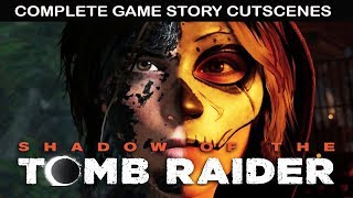 SHADOW OF THE TOMB RAIDER All Cutscenes (Game Movie) Full Story 1080p 60FPS