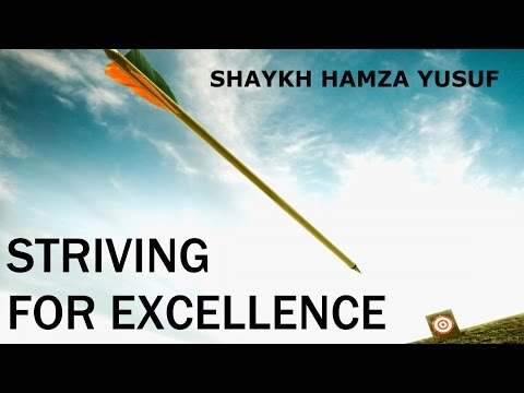 Striving For Excellence - Shaykh Hamza Yusuf || Amazing