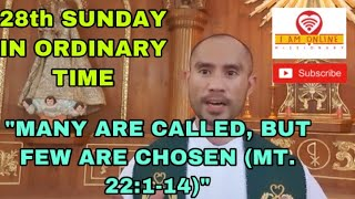 """OCTOBER 11, 28th SUNDAY IN ORDINARY TIME, MATTHEW 22:1-14, """"MANY ARE CALLED BUT FEW ARE CHOSEN."""""""