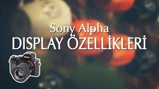 SONY ALPHA FOTOĞRAF MAKİNELERİ DISPLAY EKRAN ÖZELLİKLERİ - DISPLAY FUNCTIONS OF SONY ALPHA CAMERAS