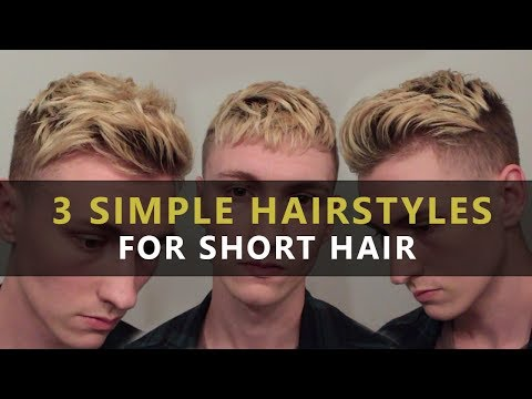 3 SIMPLE Hairstyles For Short Hair | Mens' Hair