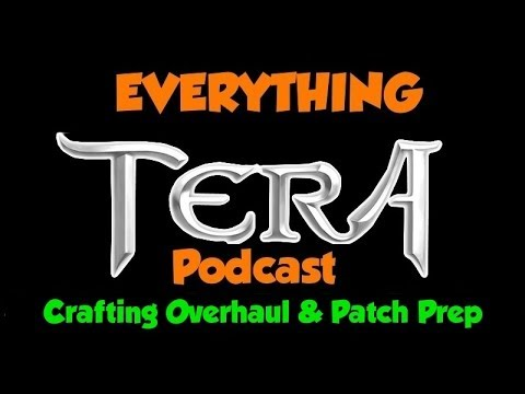 Everything TERA Podcast #10 – NEW PROFESSION, Crafting Rehaul, Tier 15 Prep!