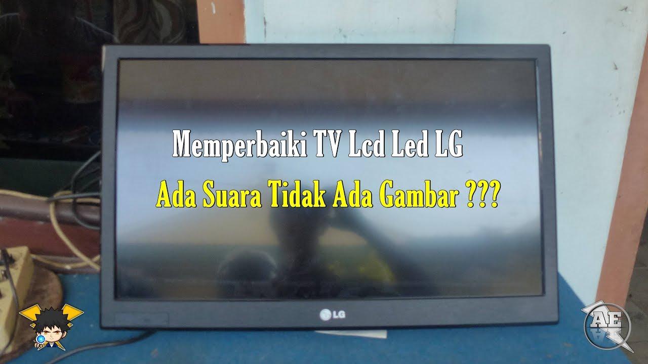 Memperbaiki Tv Lcd Led Lg 26lt360c Rusak Ada Suara Tidak Ada Gambar