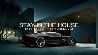 Stay In The House #1 | Deep House Set | 2017 Mixed By Johnny M