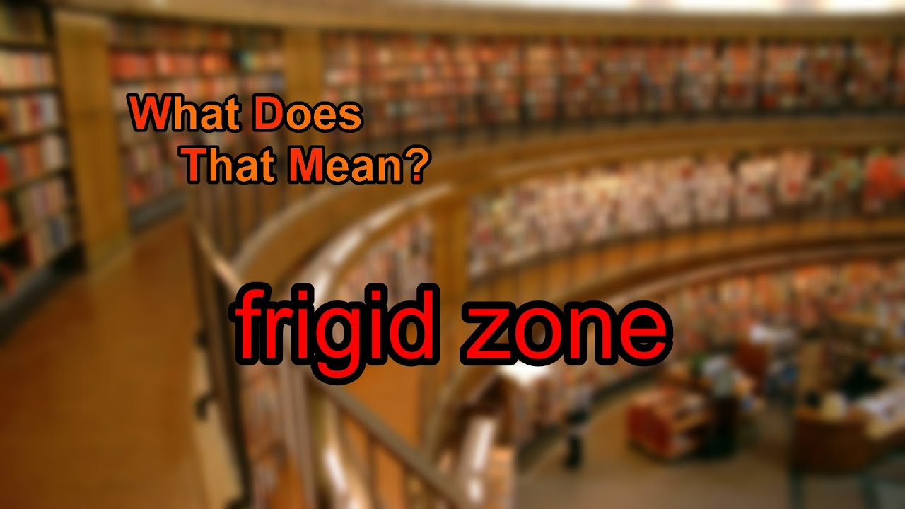 What Does Frigid Zone Mean?