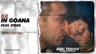 Repeat youtube video Sisu Tudor - In Goana (feat. Stres)