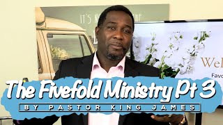 The Fivefold Ministry Pt 3 by Pastor King James | 27 Sep 2020