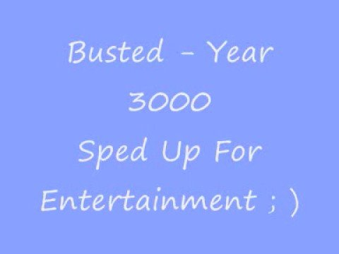 Busted - Year 3000 - Sped Up