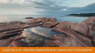 Essentials of Creative Composition in Landscape Photography