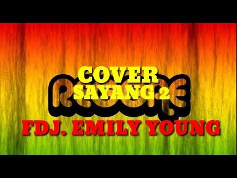 SAYANG 2 COVER REGGAE  FDJ. EMILY YOUNG