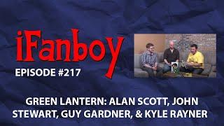 iFanboy - Episode #217 - Green Lantern: Alan Scott, John Stewart, Guy Gardner, Kyle Rayner  The Movi