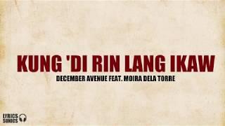 December Avenue - Kung Di Rin Lang Ikaw (feat. Moira Dela Torre) Lyrics