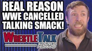 Real Reason WWE Cancelled Talking Smack Daniel Bryan Shoots  WrestleTalk News July 2017