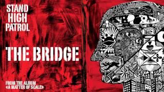 STAND HIGH PATROL : The Bridge