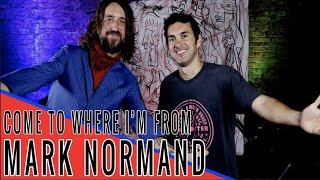 Mark Normand on the Come to Where I'm From Podcast