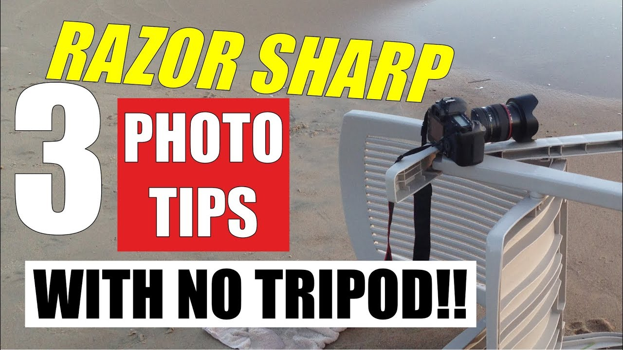 Sharp Photos without a tripod - Razor Sharp Images When ...