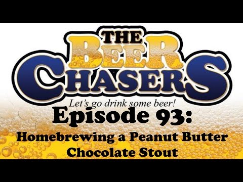 The Beer Chasers - Ep. 93 - Homebrewing a Peanut Butter Chocolate Stout