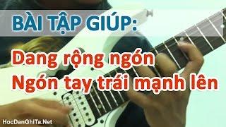 Học guitar điện - Bài tập dang rộng và giúp ngón tay trái mạnh lên [HocDanGhiTa.Net]