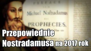 Znamy przepowiednie Nostradamusa na2017 rok
