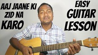 aaj jaane ki zid na karo   arijit singh   guitar cover lesson   naamkarann   mayoor