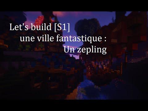 Let's build [S1] une ville fantastique : Ep 6 un zepling