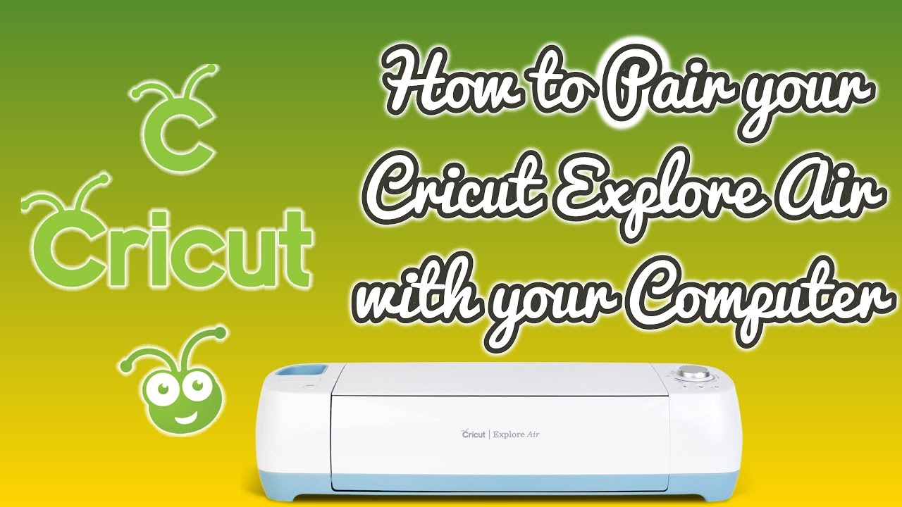 Pairing the Cricut Explore Air to your Computer through wireless connection!