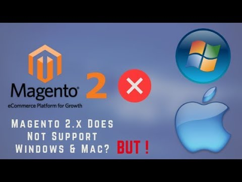 Magento 2.x Does Not Support Windows & Mac? But !