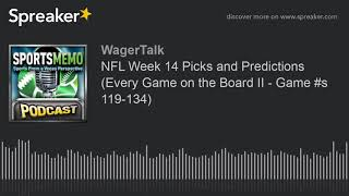NFL Week 14 Picks and Predictions (Every Game on the Board II - Game #s 119-134)