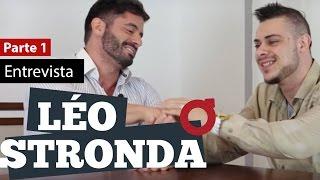 Entrevista com Leo STRONDA falando sobre sua experiência com as mulheres - parte 1