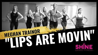 """Lips are Movin"" by Meghan Trainor. SHiNE DANCE FITNESS"