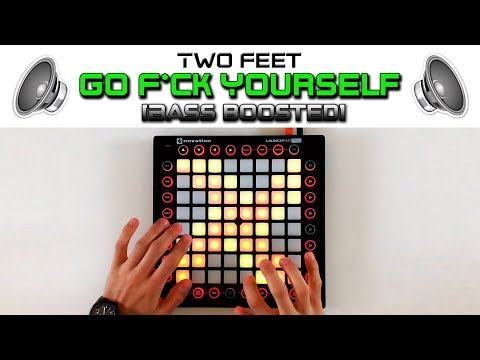 [Bass Boosted] Two Feet - Go F*ck Yourself // Launchpad Cover