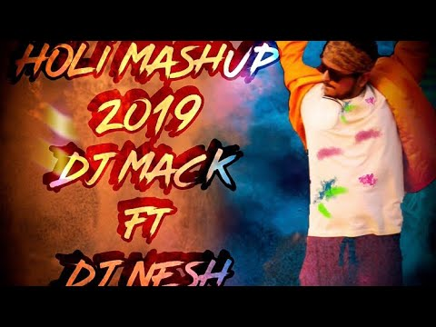 Holi Mashup 2019 Dj Mack Ft Dj Nesh