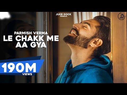 LE CHAKK MAIN AA GYA (Full Song) Parmish Verma | Latest Punjabi Songs 2017 | Juke Dock