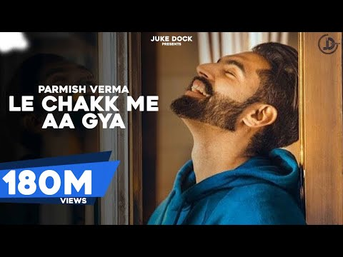 Le Chakk Main Aa Gya (Official Video) Parmish Verma | Desi Crew | Juke Dock |