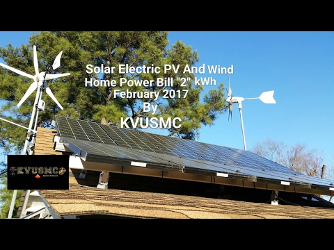 "Solar Electric PV And Wind Home Power Bill ""2"" kWh February 2017 By KVUSMC"