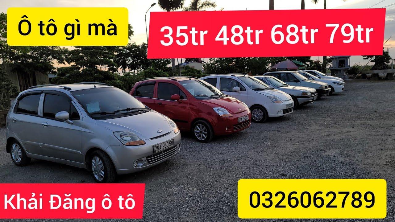 Xe ô tô 35tr 48tr 68tr  79tr KO THỂ TIN NỔI chỉ có ở Khải Đăng ô tô cũ 0326062789 xe cũ giá rẻ