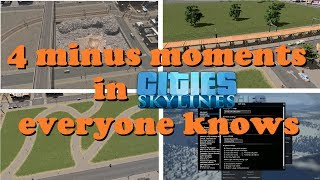 4 minus moments in Cities: Skylines everyone knows!