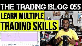 The Trading Blog 055 - Learn Multiple Trading Skills