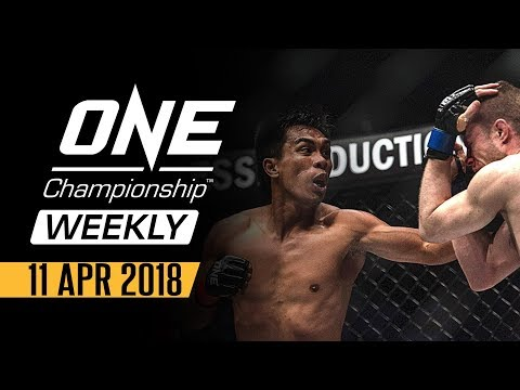 ONE Championship Weekly   11 Apr 2018