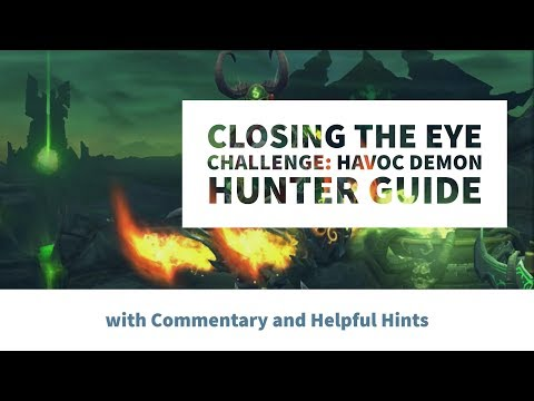 Closing the Eye Challenge - Havoc Demon Hunter WITH Commentary and Helpful Hints!